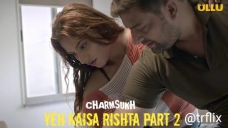 Yeh Kaisa Rishta Part 2 Charmsukh Ullu Web Series